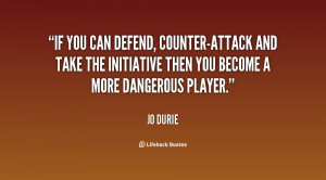 If you can defend, counter-attack and take the initiative then you ...