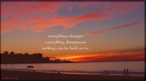 Change quotes - Everything changes, everything disappears, nothing can ...