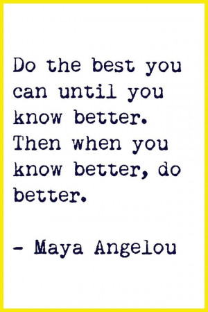 If you know better You`ll do better