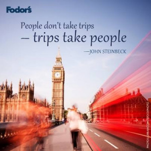 People don't take trips - trips take people. John Steinbeck www ...