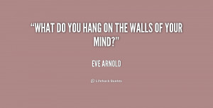 quote-Eve-Arnold-what-do-you-hang-on-the-walls-171692.png