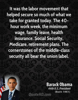 It was the labor movement that helped secure so much of what we take ...