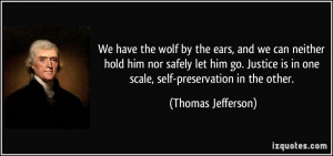 ... is in one scale, self-preservation in the other. - Thomas Jefferson