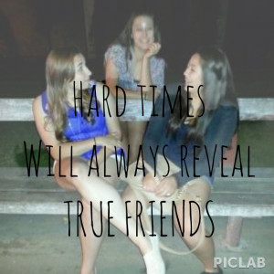 hard times will always reveal true friends. this is so true and yet so ...