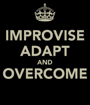 ... ... or merely common sense. Improvise, adapt, and overcome! Gung Ho