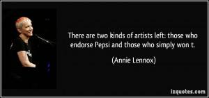 ... : those who endorse Pepsi and those who simply won t. - Annie Lennox