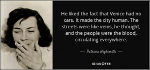 ... people were the blood, circulating everywhere. - Patricia Highsmith
