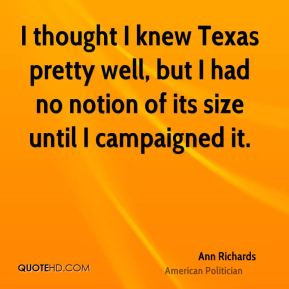 Ann Richards - I thought I knew Texas pretty well, but I had no notion ...