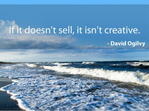If it doesn't sell, it isn't creative. - David Ogilvy #quotes