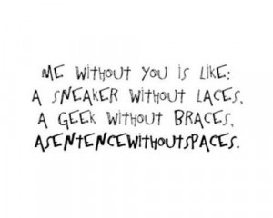 Me without you is like: Asentecewithoutspaces