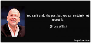 You can't undo the past but you can certainly not repeat it. - Bruce ...