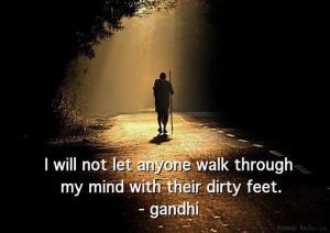 """... anyone walk through my mind with their dirty feet.""""~ Mahatma Gandhi"""