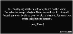 ... pleasant.' For years I was smart. I recommend pleasant. - Mary Chase