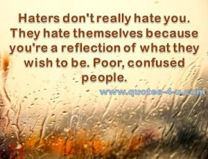 Haters dont really hate youthey hate themselves because youre a ...