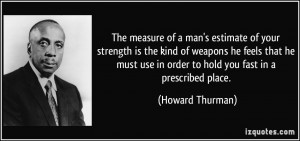 The measure of a man's estimate of your strength is the kind of ...
