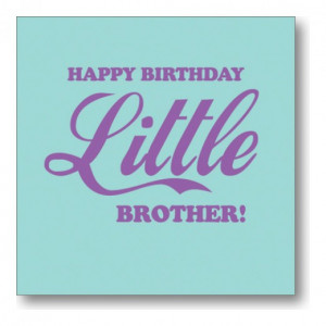 Happy Birthday Younger Brother Quotes Happy birthday to little