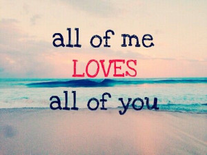 All Of Me Loves All Of You Quotes All Of Me Loves All Of You
