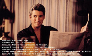 Quote from Julia Roberts and Richard Gere in Pretty Woman, reminded me ...