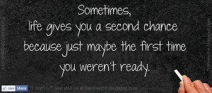 Sometimes, life gives you a second chance because just maybe the ...