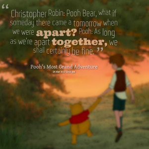 Quotes Picture: christopher robin: pooh bear, what if someday there ...