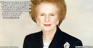 Margaret Thatcher quotes – if you want something done ask a woman.