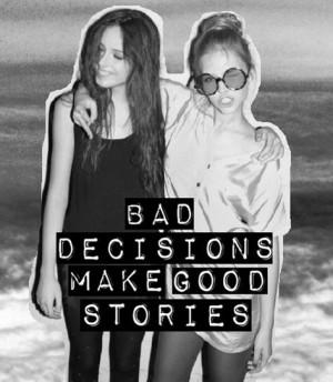 Bad Decisions Make Good Stories!