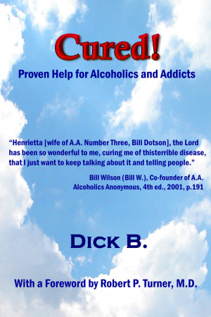 Cured!: Proven Help for Alcoholics and Addicts by Dick B.