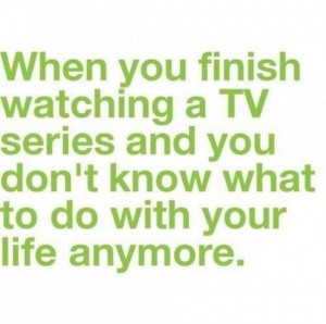 Watching Tv Funny Quotes ~ Funny quote finish watching a tv series ...
