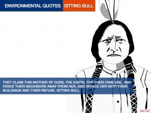 ENVIRONMENTAL QUOTES. SITTING BULL