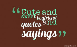 Cute and sweet boyfriend quotes and sayings