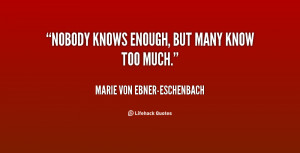 quote-Marie-von-Ebner-Eschenbach-nobody-knows-enough-but-many-know-too ...