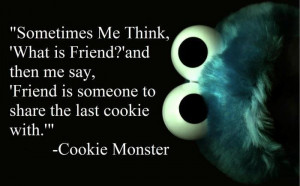 Wise words from the Cookie Monster.