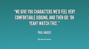 We give you characters we'd feel very comfortable judging, and then go ...