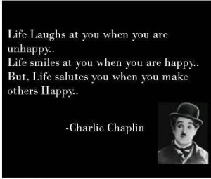 Life salutes you....Charlie Chaplin Quote