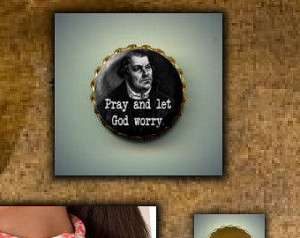 Martin Luther Lutheran Christian quote Pray and Let God Worry BROOCH ...