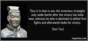Thus it is that in war the victorious strategist only seeks battle ...