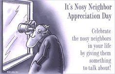 Nosey neighbor.