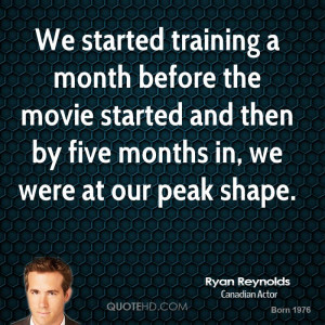 We started training a month before the movie started and then by five ...