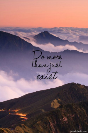 Do More Than Just Exist quotes quote beautiful scenic clouds life ...