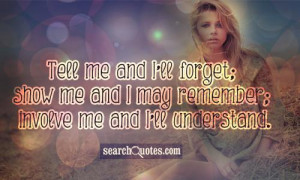 Tell me and I'll forget; show me and I may remember; involve me and I ...