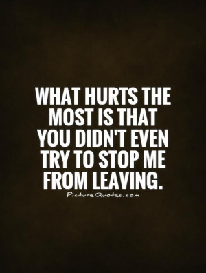 What hurts the most is that you didn't even try to stop me from ...