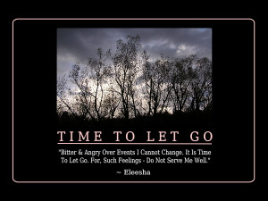Bitter & Angry Over Events I Cannot Change. It Is Time To Let Go. For ...