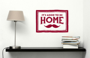 Home Home Sayings Its Good to be Home with Mustache Wall Decal
