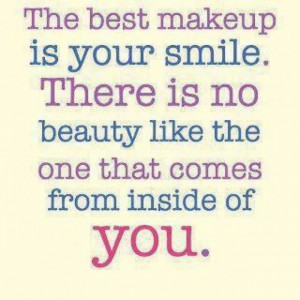 The Best Makeup Is Your Smile. There Is No Beauty Like The One That ...