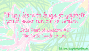 If you learn to laugh at yourself, you'll never run out of smiles ...