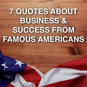 Quotes from Famous Americans About Business and Success