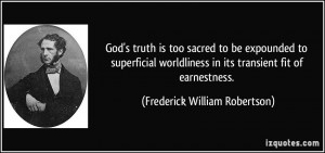 God's truth is too sacred to be expounded to superficial worldliness ...