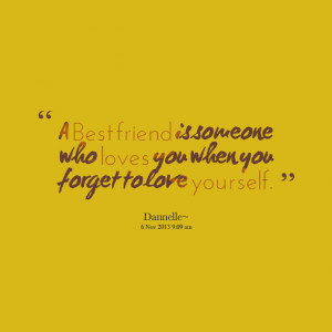 Quotes Picture: a best friend is someone who loves you when you forget ...