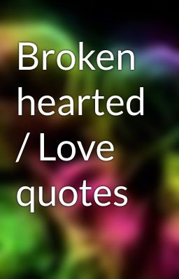 Broken hearted / Love quotes