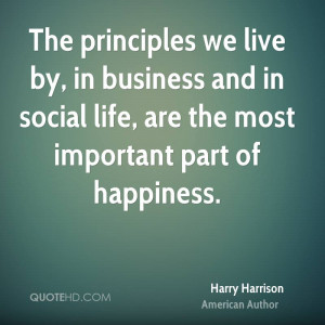 The principles we live by, in business and in social life, are the ...